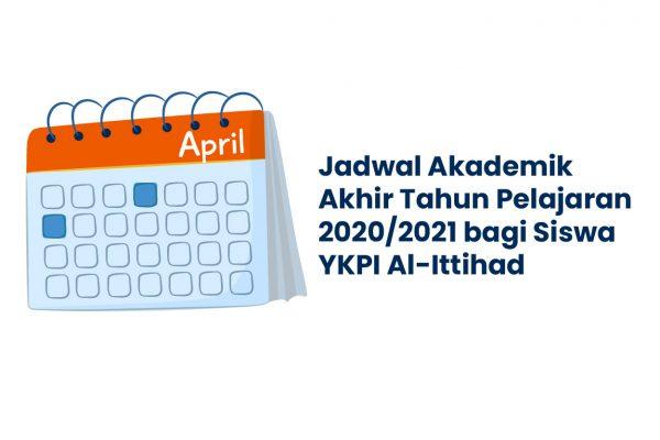Jadwal Akademik Akhir Tahun Pelajaran 2020/2021 bagi Siswa YKPI Al-Ittihad